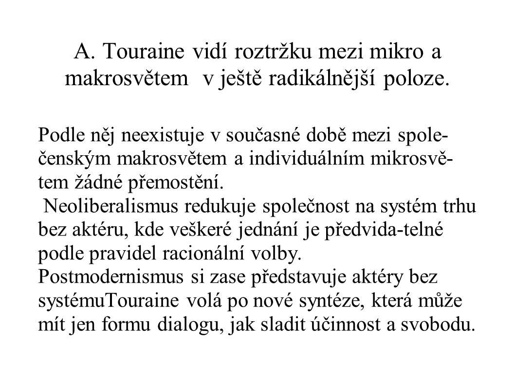 A. Touraine vidí roztržku mezi mikro a makrosvětem v ještě radikálnější poloze.