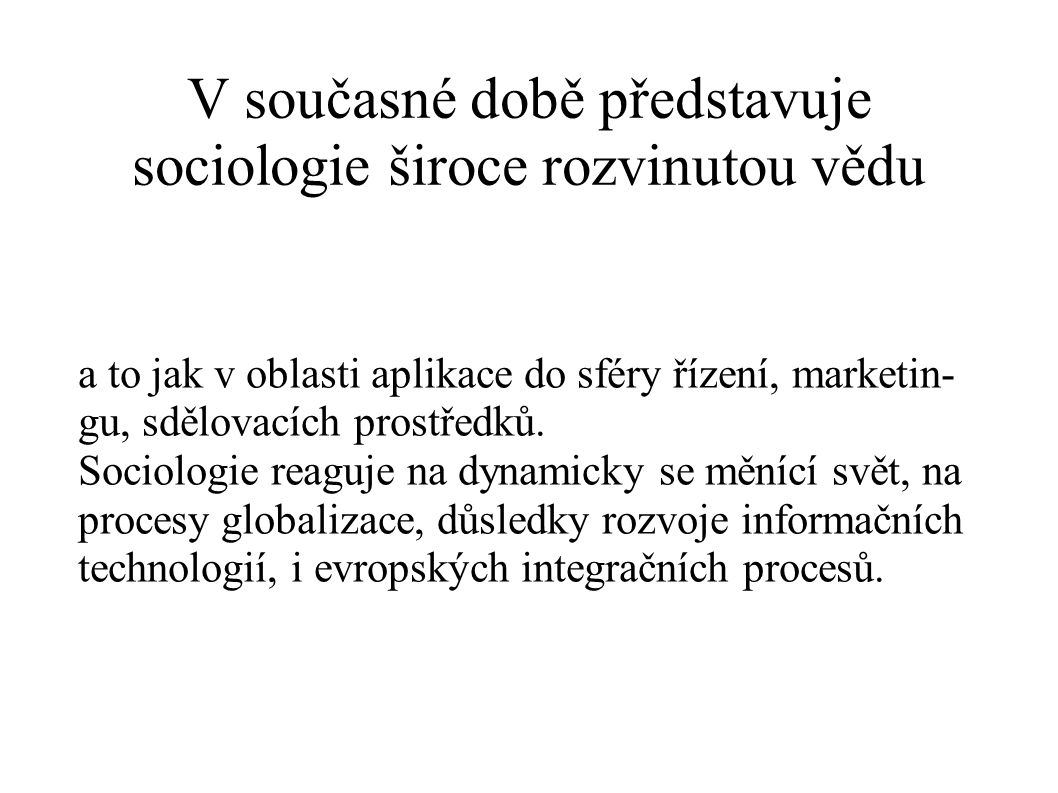 V současné době představuje sociologie široce rozvinutou vědu