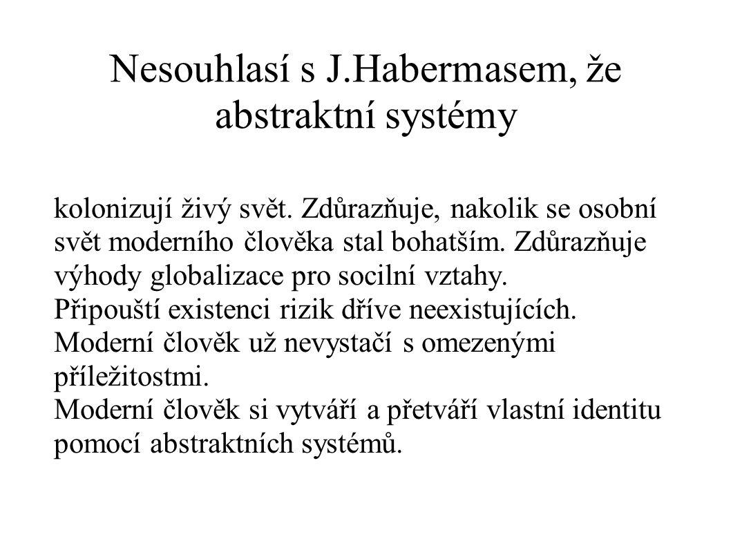 Nesouhlasí s J.Habermasem, že abstraktní systémy