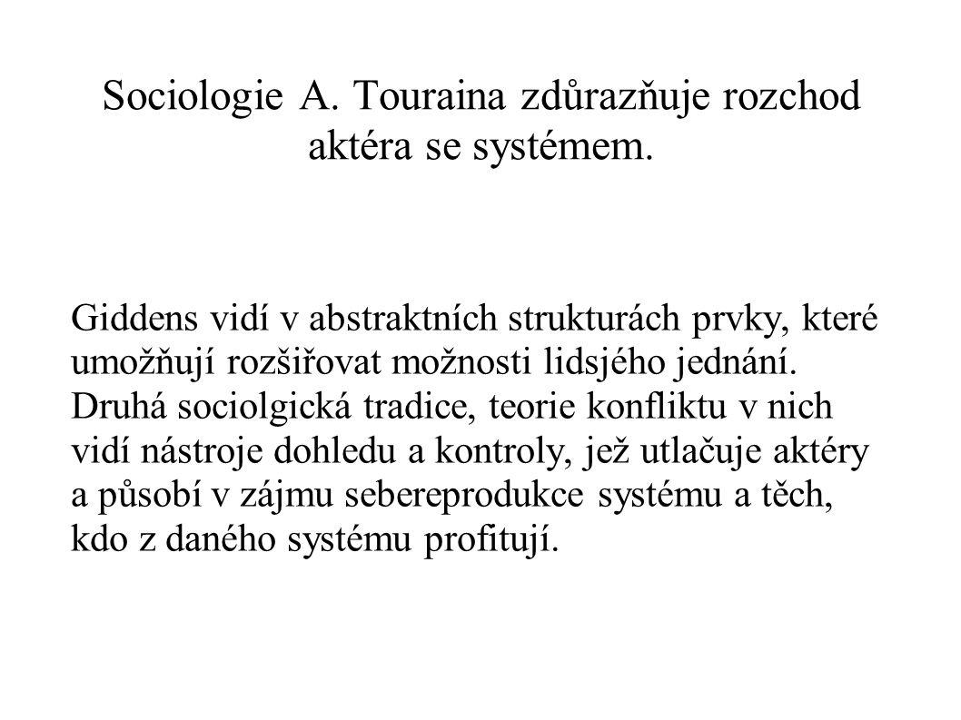 Sociologie A. Touraina zdůrazňuje rozchod aktéra se systémem.