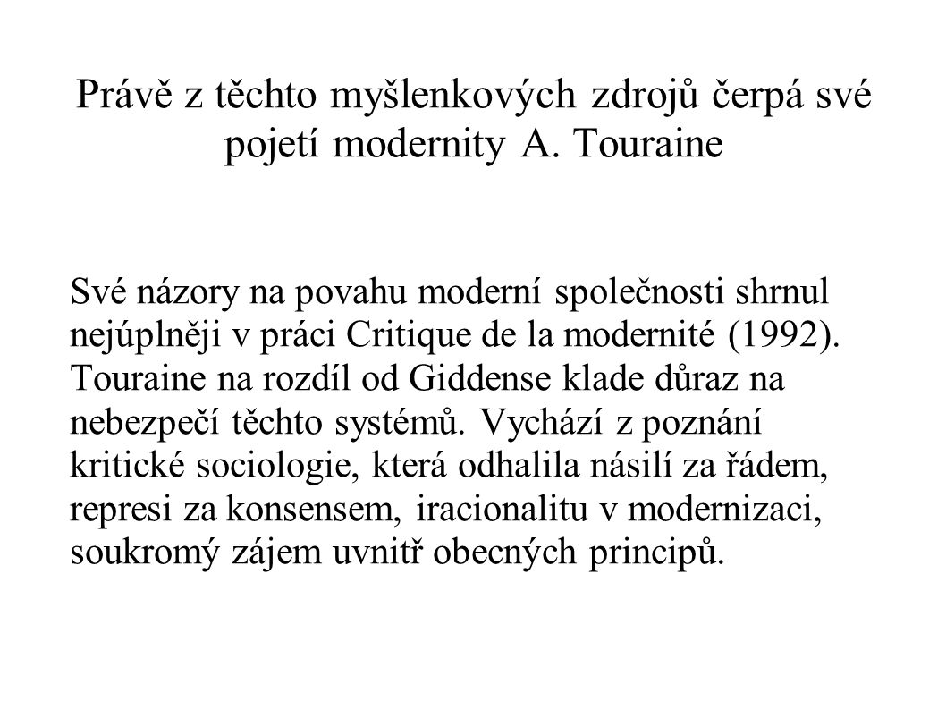 Právě z těchto myšlenkových zdrojů čerpá své pojetí modernity A