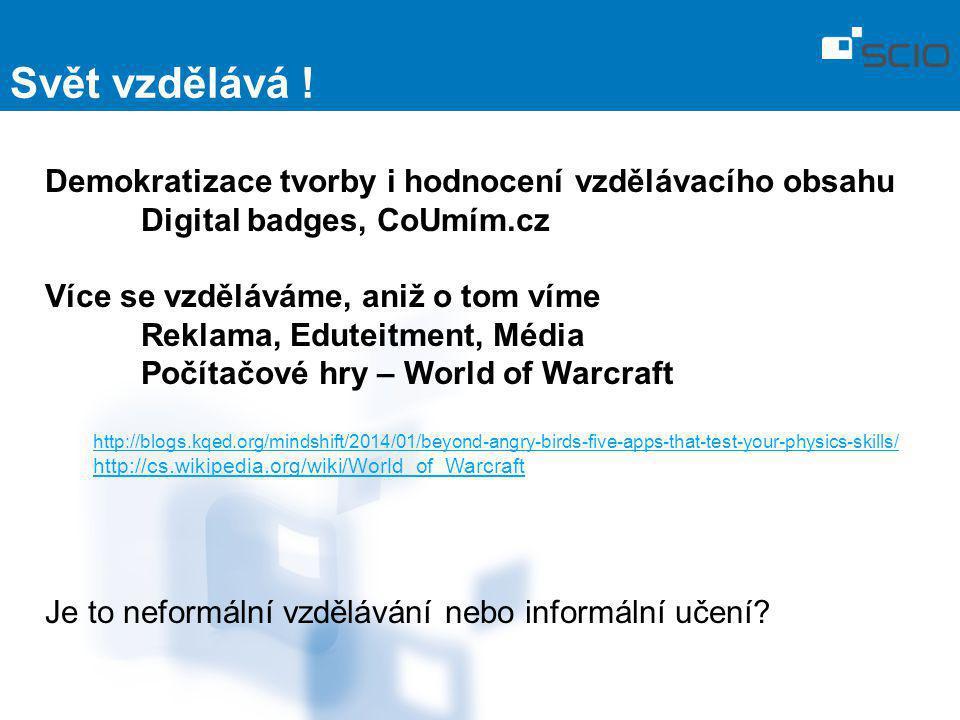 Svět vzdělává ! Demokratizace tvorby i hodnocení vzdělávacího obsahu Digital badges, CoUmím.cz. Více se vzděláváme, aniž o tom víme.