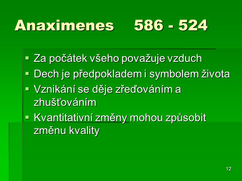 Anaximenes 586 - 524 Za počátek všeho považuje vzduch