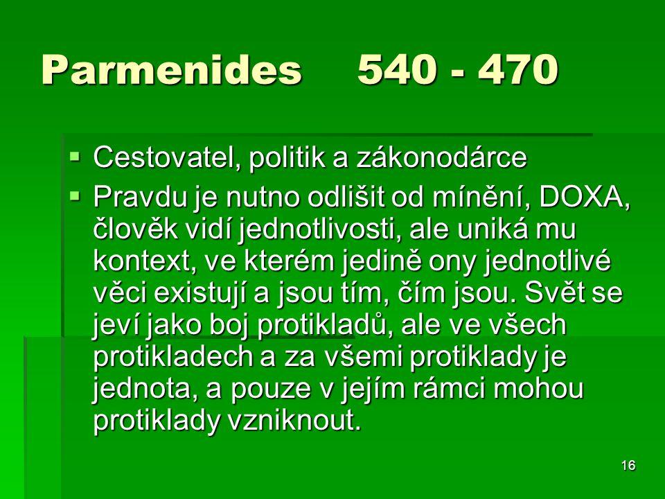 Parmenides 540 - 470 Cestovatel, politik a zákonodárce
