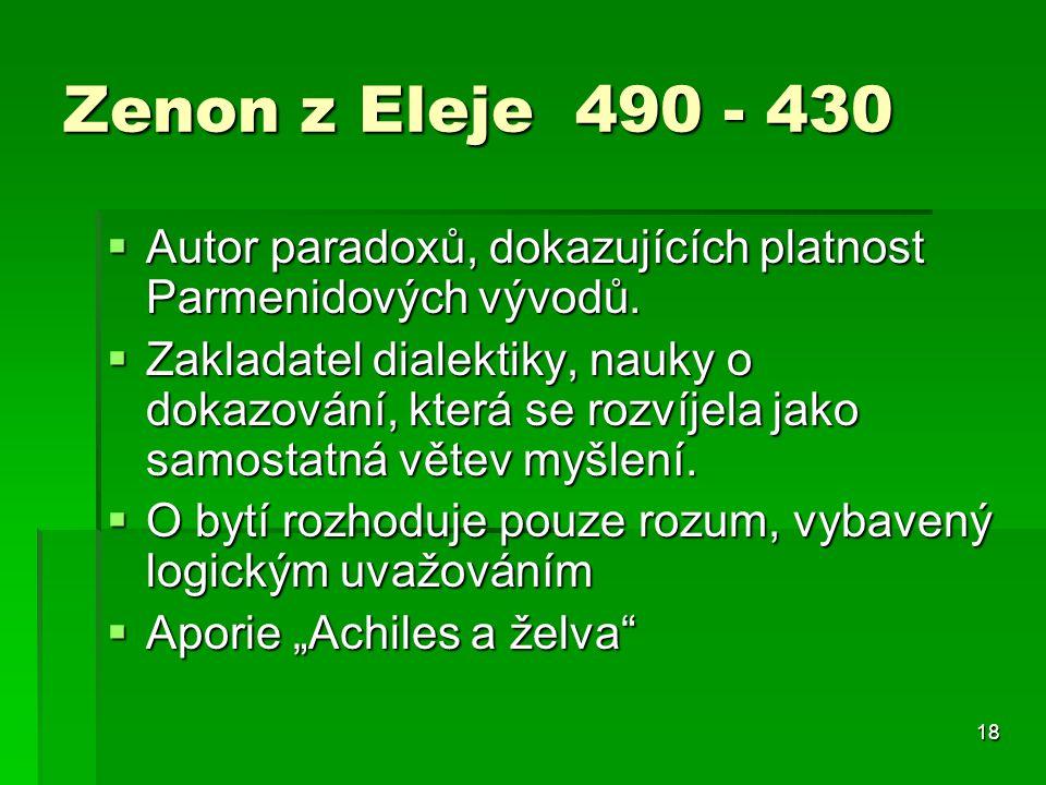 Zenon z Eleje 490 - 430 Autor paradoxů, dokazujících platnost Parmenidových vývodů.