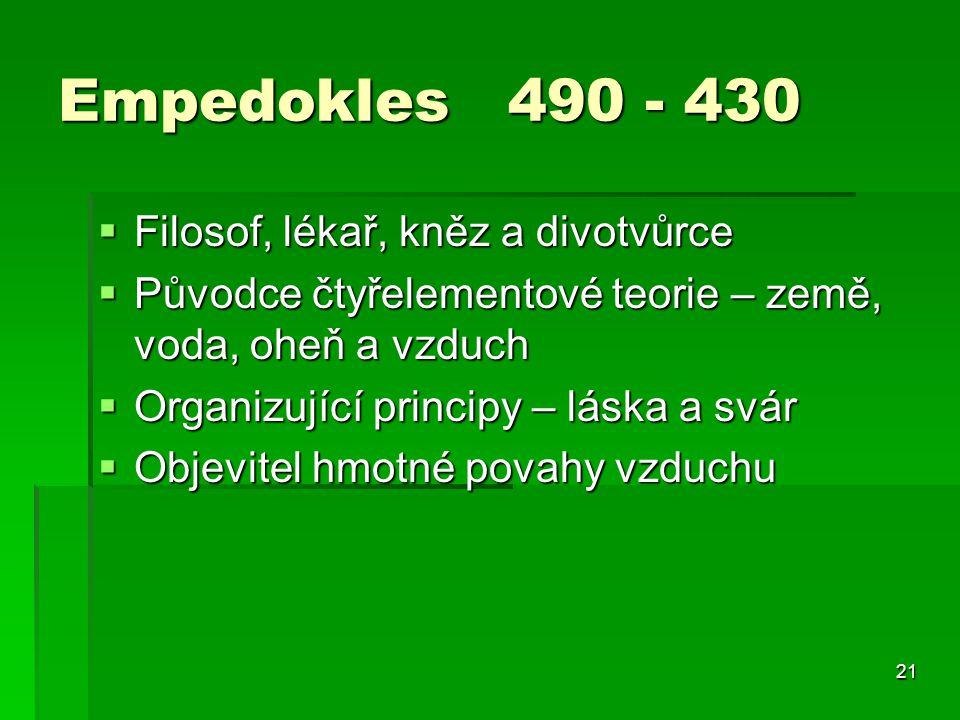 Empedokles 490 - 430 Filosof, lékař, kněz a divotvůrce