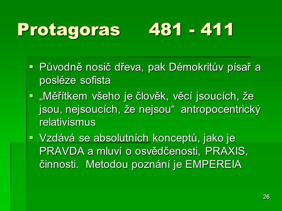 Protagoras 481 - 411 Původně nosič dřeva, pak Démokritův písař a posléze sofista.