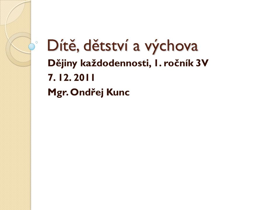 Dějiny každodennosti, 1. ročník 3V 7. 12. 2011 Mgr. Ondřej Kunc