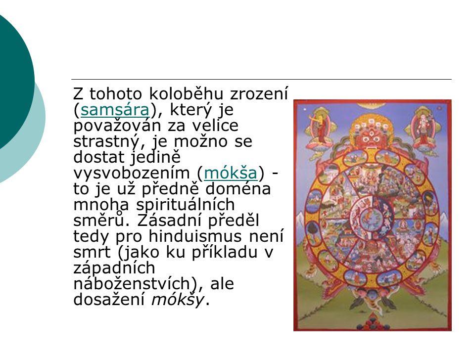 Z tohoto koloběhu zrození (samsára), který je považován za velice strastný, je možno se dostat jedině vysvobozením (mókša) - to je už předně doména mnoha spirituálních směrů.