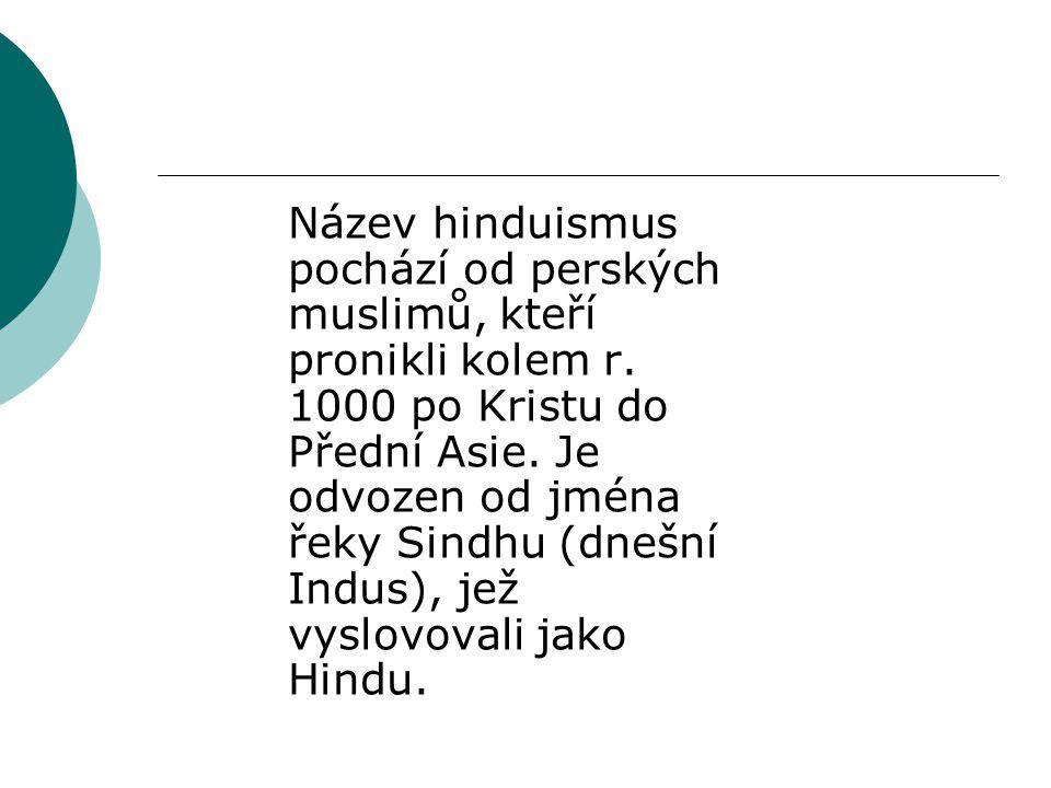 Název hinduismus pochází od perských muslimů, kteří pronikli kolem r