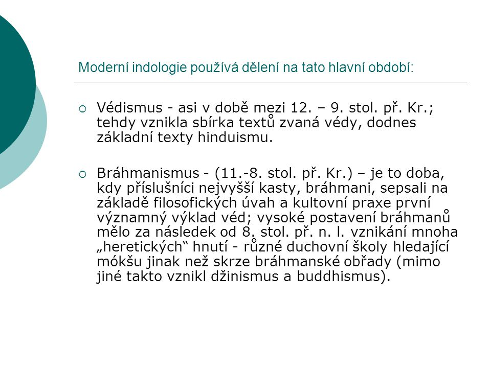 Moderní indologie používá dělení na tato hlavní období: