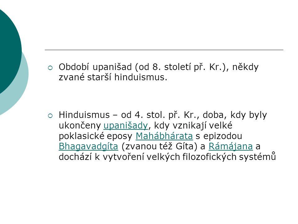 Období upanišad (od 8. století př. Kr.), někdy zvané starší hinduismus.