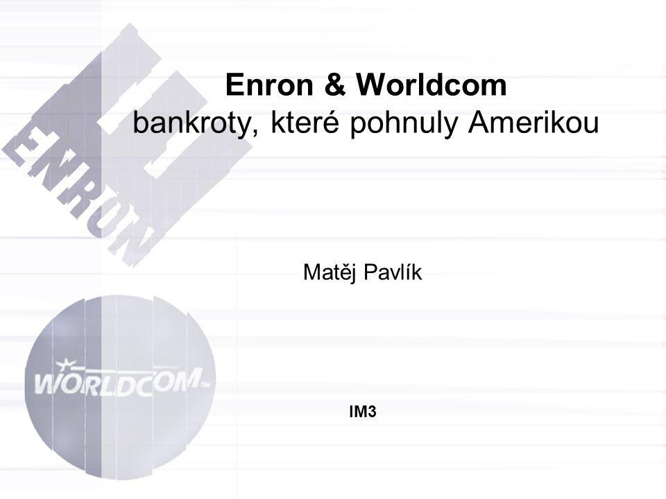 Enron & Worldcom bankroty, které pohnuly Amerikou