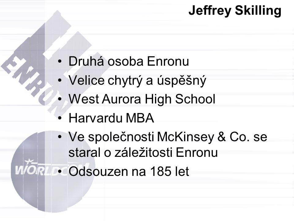 Jeffrey Skilling Druhá osoba Enronu. Velice chytrý a úspěšný. West Aurora High School. Harvardu MBA.