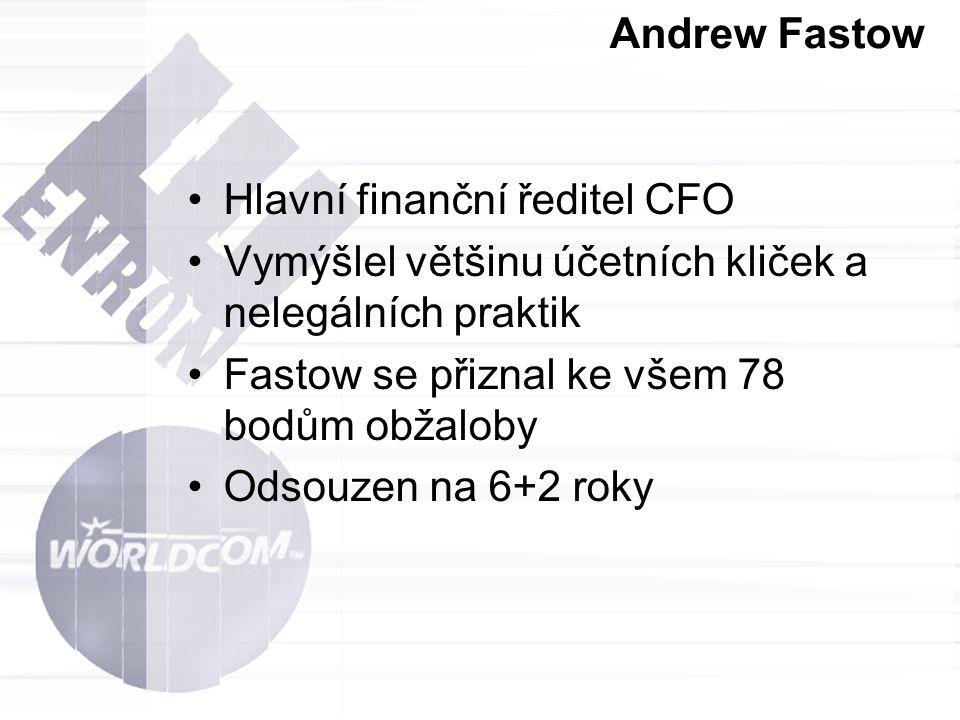 Andrew Fastow Hlavní finanční ředitel CFO. Vymýšlel většinu účetních kliček a nelegálních praktik.