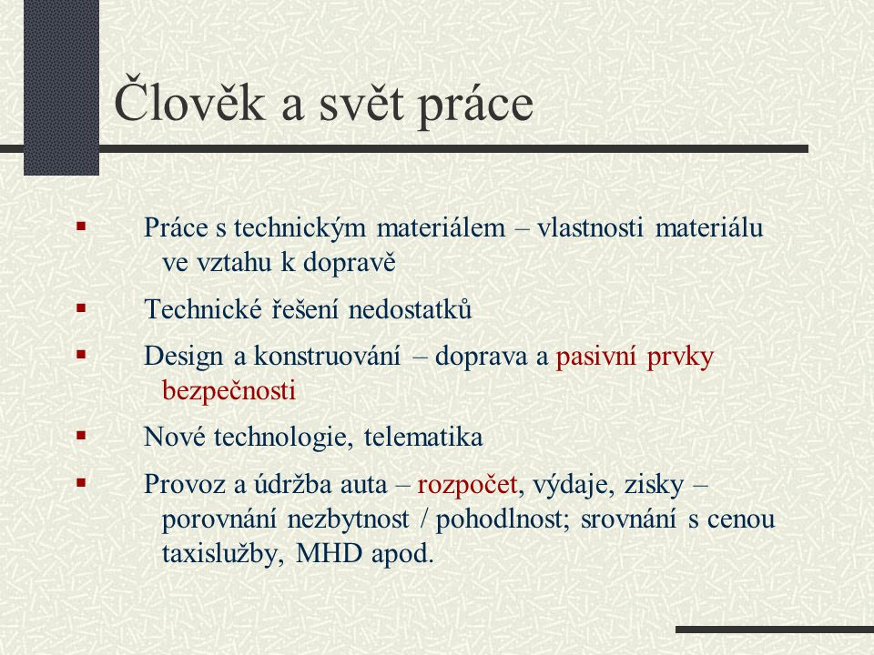 Člověk a svět práce Práce s technickým materiálem – vlastnosti materiálu. ve vztahu k dopravě. Technické řešení nedostatků.
