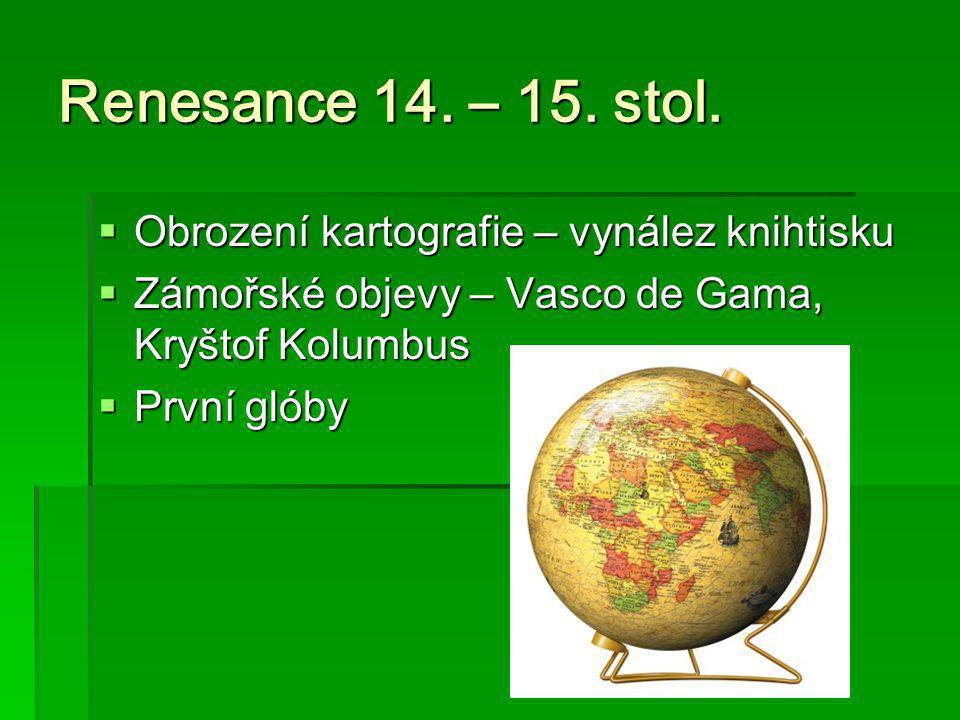 Renesance 14. – 15. stol. Obrození kartografie – vynález knihtisku