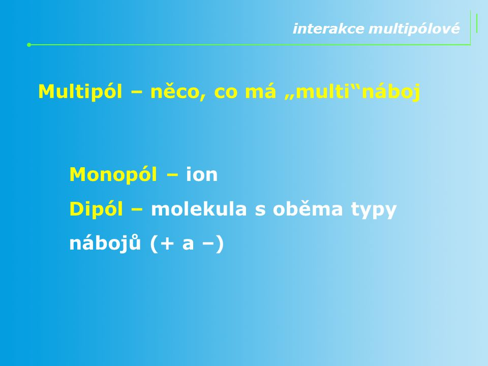 "Multipól – něco, co má ""multi náboj"
