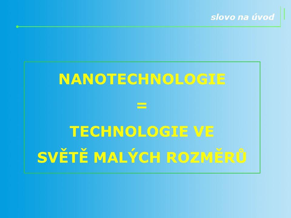 NANOTECHNOLOGIE = TECHNOLOGIE VE SVĚTĚ MALÝCH ROZMĚRŮ