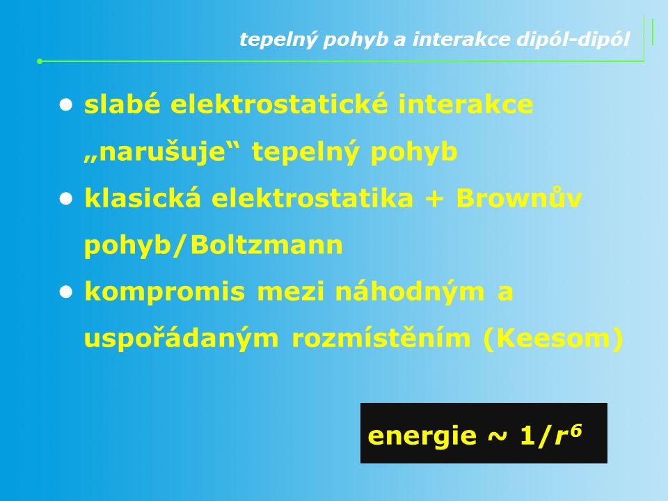"""• slabé elektrostatické interakce """"narušuje tepelný pohyb"""