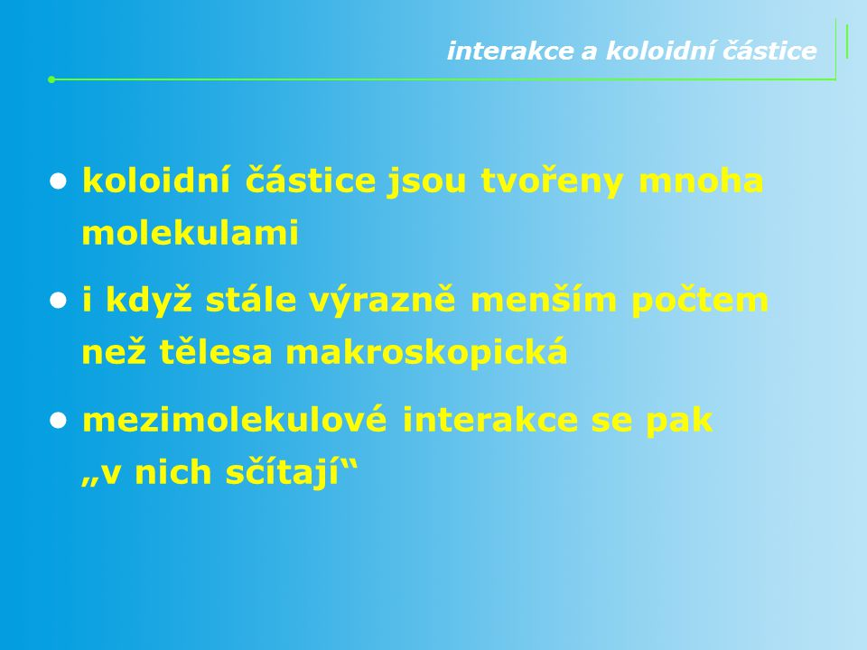 • koloidní částice jsou tvořeny mnoha molekulami
