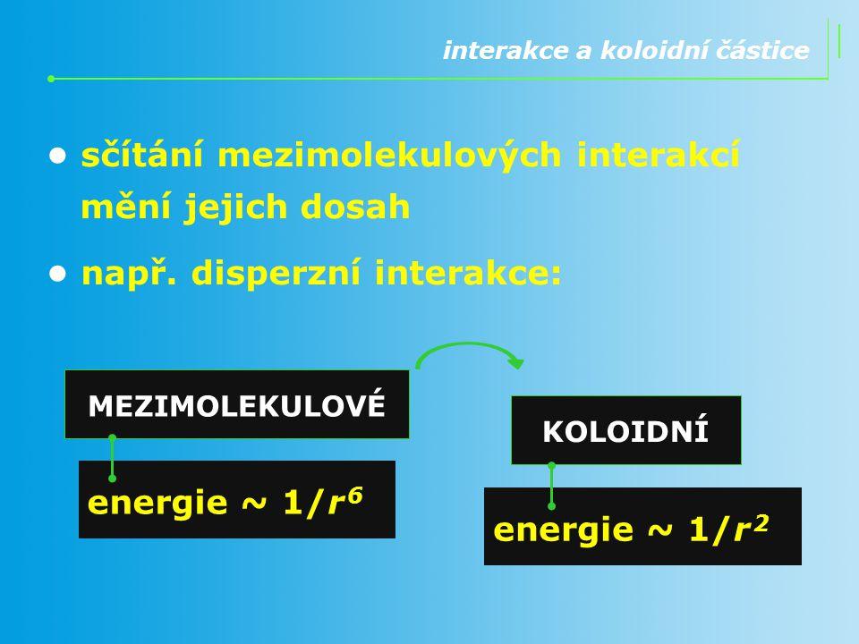 • sčítání mezimolekulových interakcí mění jejich dosah