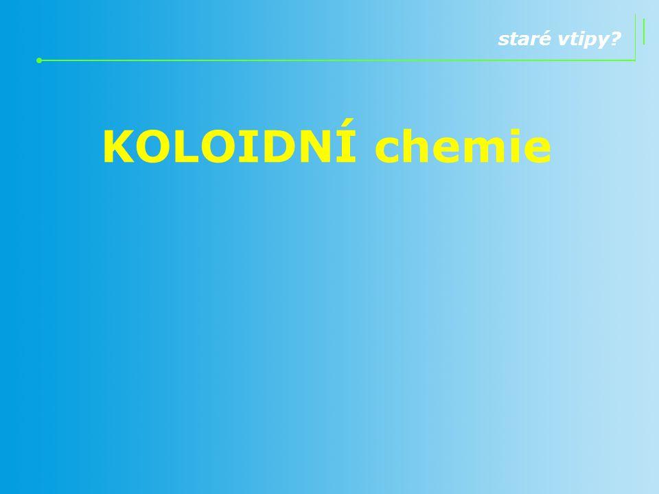 staré vtipy KOLOIDNÍ chemie