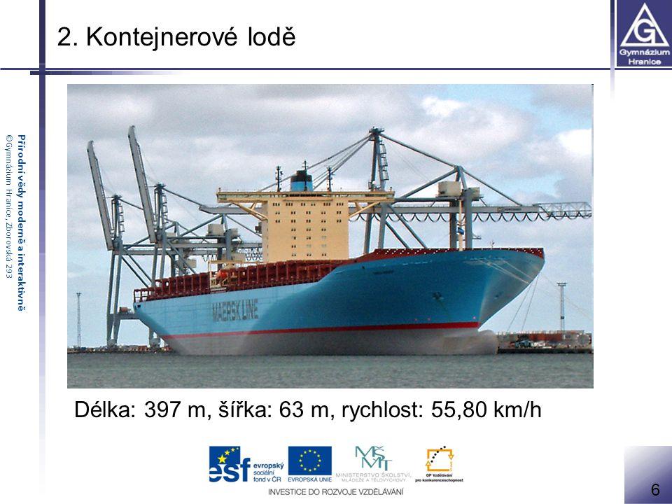 2. Kontejnerové lodě Délka: 397 m, šířka: 63 m, rychlost: 55,80 km/h 6
