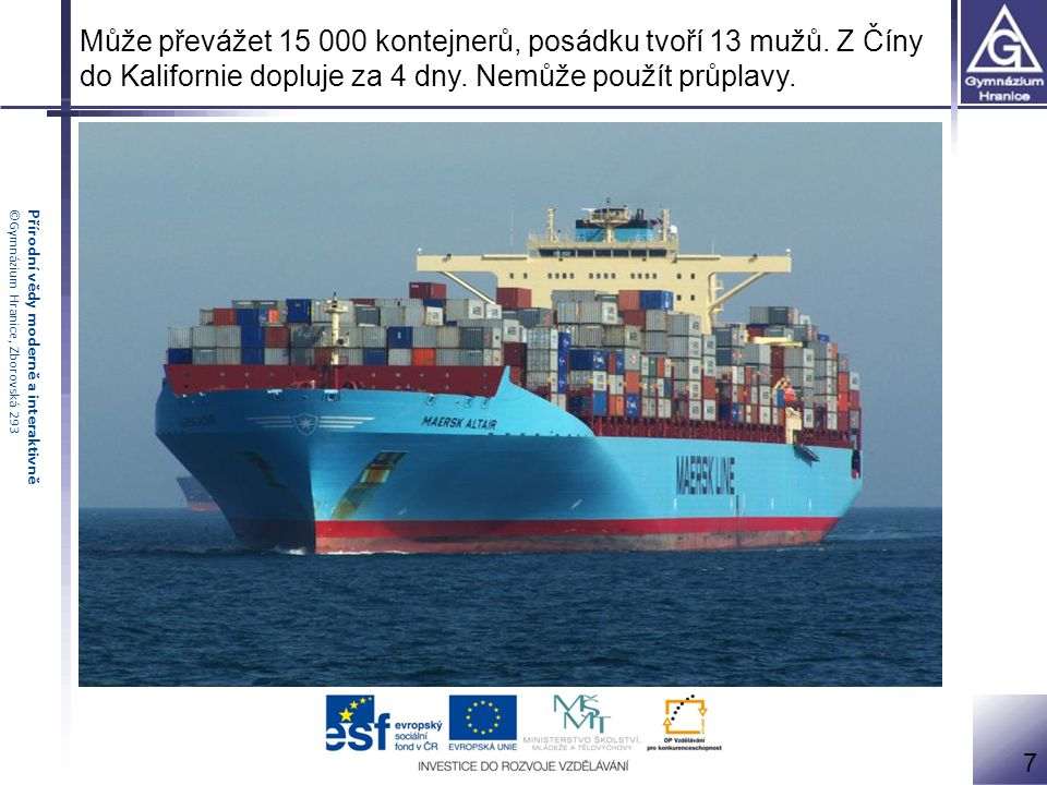Může převážet 15 000 kontejnerů, posádku tvoří 13 mužů