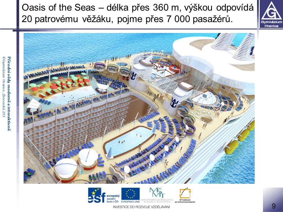 Oasis of the Seas – délka přes 360 m, výškou odpovídá 20 patrovému věžáku, pojme přes 7 000 pasažérů.