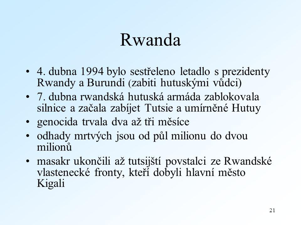 Rwanda 4. dubna 1994 bylo sestřeleno letadlo s prezidenty Rwandy a Burundi (zabiti hutuskými vůdci)