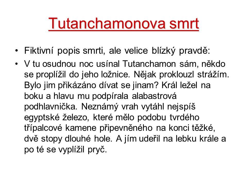 Tutanchamonova smrt Fiktivní popis smrti, ale velice blízký pravdě:
