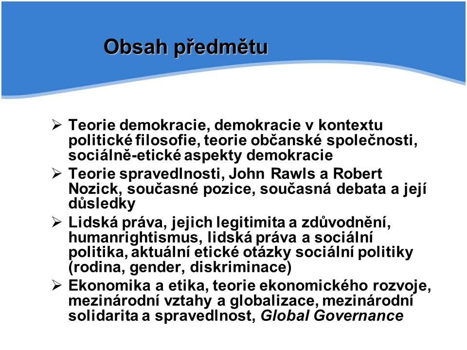 Obsah předmětu Teorie demokracie, demokracie v kontextu politické filosofie, teorie občanské společnosti, sociálně-etické aspekty demokracie.