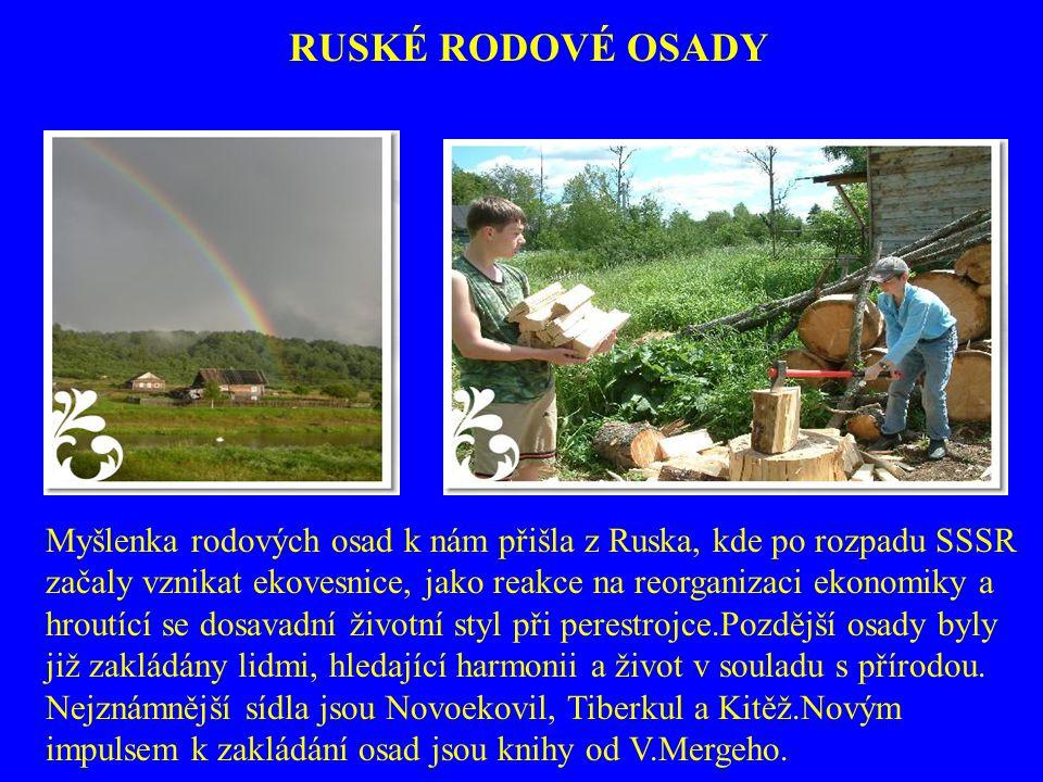 RUSKÉ RODOVÉ OSADY Myšlenka rodových osad k nám přišla z Ruska, kde po rozpadu SSSR.