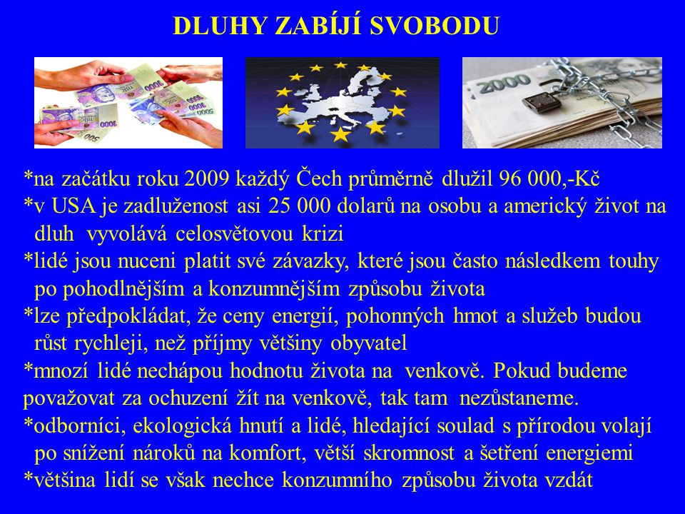 DLUHY ZABÍJÍ SVOBODU *na začátku roku 2009 každý Čech průměrně dlužil 96 000,-Kč.