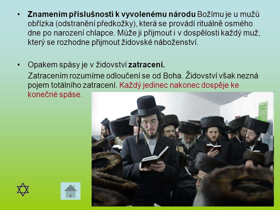 Znamením příslušnosti k vyvolenému národu Božímu je u mužů obřízka (odstranění předkožky), která se provádí rituálně osmého dne po narození chlapce. Může ji přijmout i v dospělosti každý muž, který se rozhodne přijmout židovské náboženství.