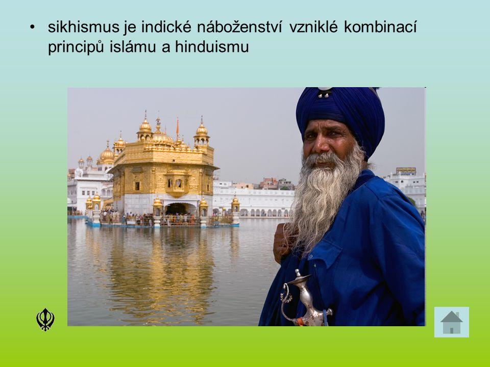 sikhismus je indické náboženství vzniklé kombinací principů islámu a hinduismu