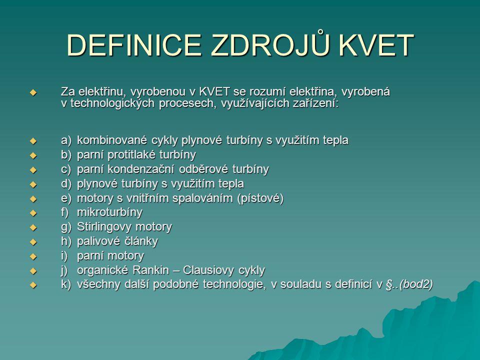 DEFINICE ZDROJŮ KVET Za elektřinu, vyrobenou v KVET se rozumí elektřina, vyrobená v technologických procesech, využívajících zařízení: