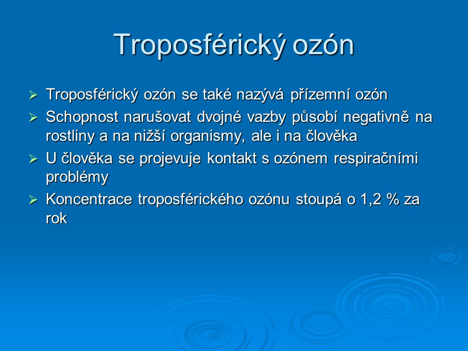Troposférický ozón Troposférický ozón se také nazývá přízemní ozón