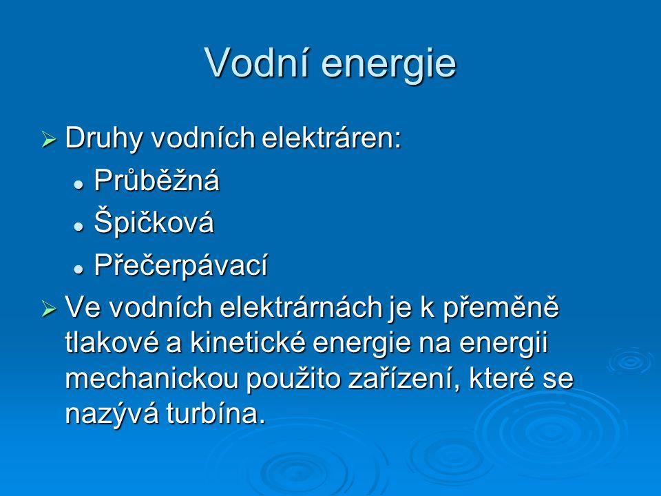Vodní energie Druhy vodních elektráren: Průběžná Špičková Přečerpávací
