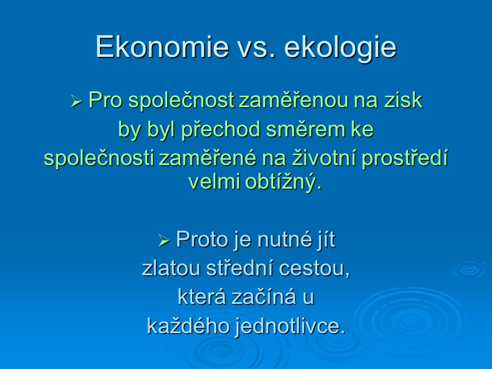 Ekonomie vs. ekologie Pro společnost zaměřenou na zisk