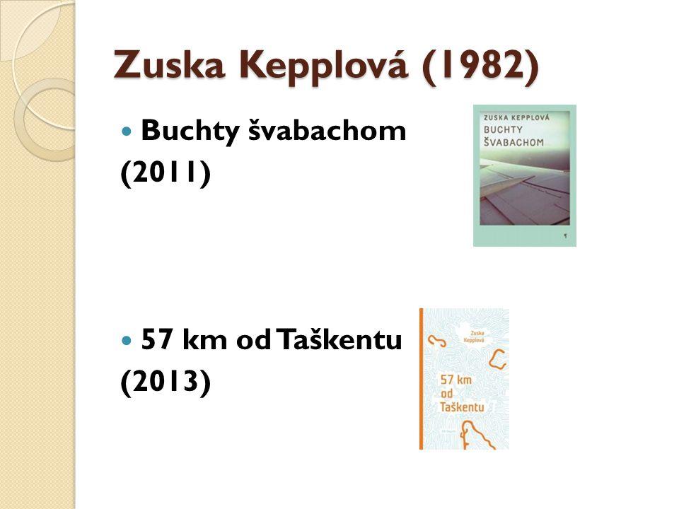 Zuska Kepplová (1982) Buchty švabachom (2011) 57 km od Taškentu (2013)