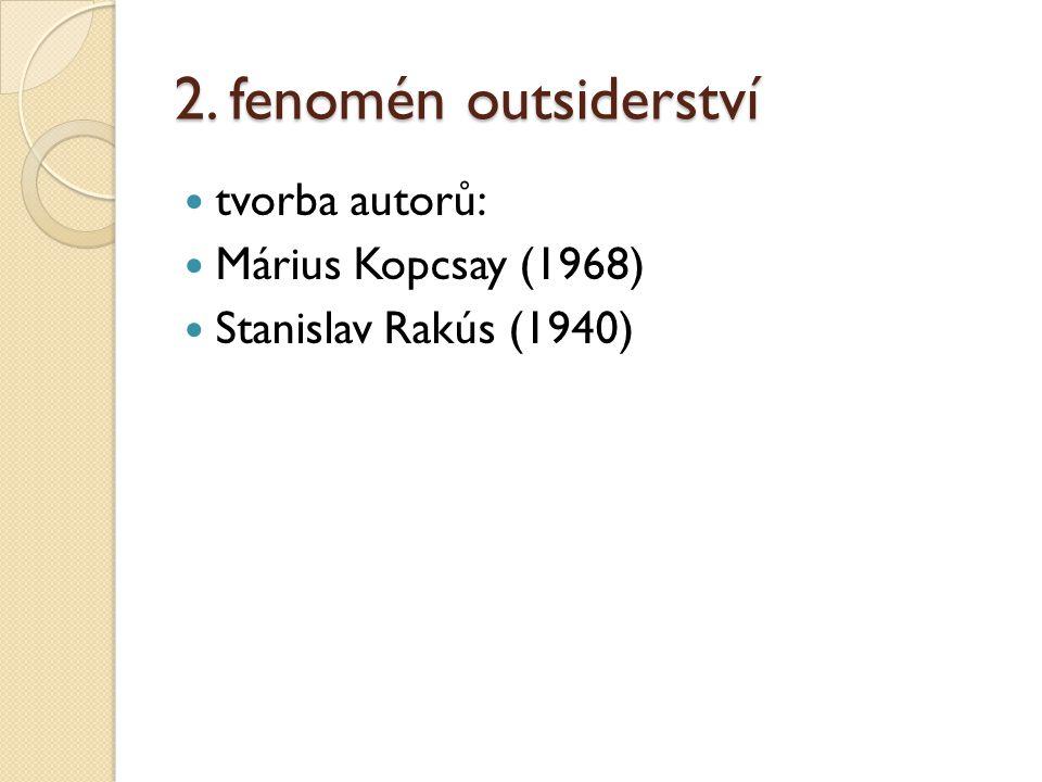 2. fenomén outsiderství tvorba autorů: Márius Kopcsay (1968)