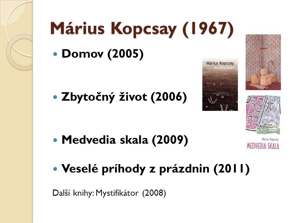 Márius Kopcsay (1967) Domov (2005) Zbytočný život (2006)