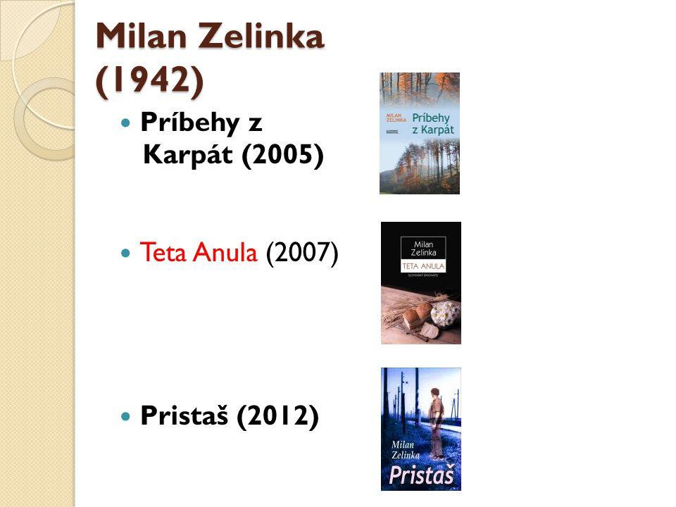 Milan Zelinka (1942) Príbehy z Karpát (2005) Teta Anula (2007)