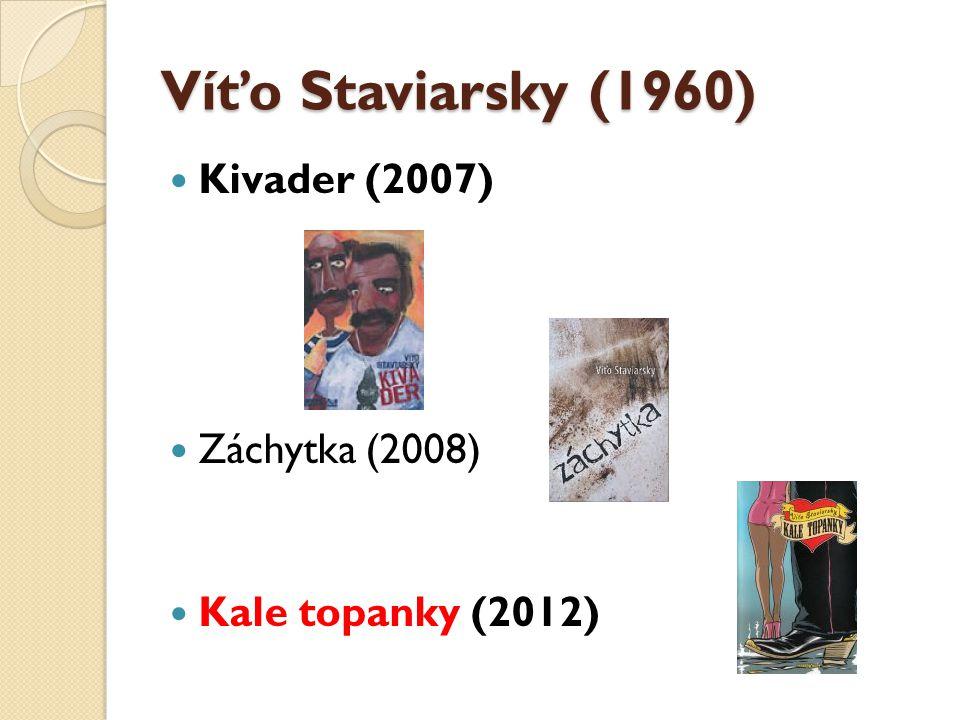 Víťo Staviarsky (1960) Kivader (2007) Záchytka (2008)