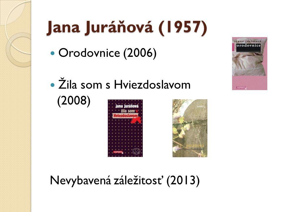 Jana Juráňová (1957) Orodovnice (2006) Žila som s Hviezdoslavom (2008)