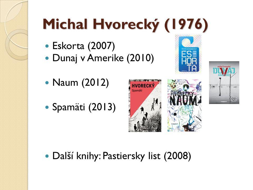 Michal Hvorecký (1976) Eskorta (2007) Dunaj v Amerike (2010)