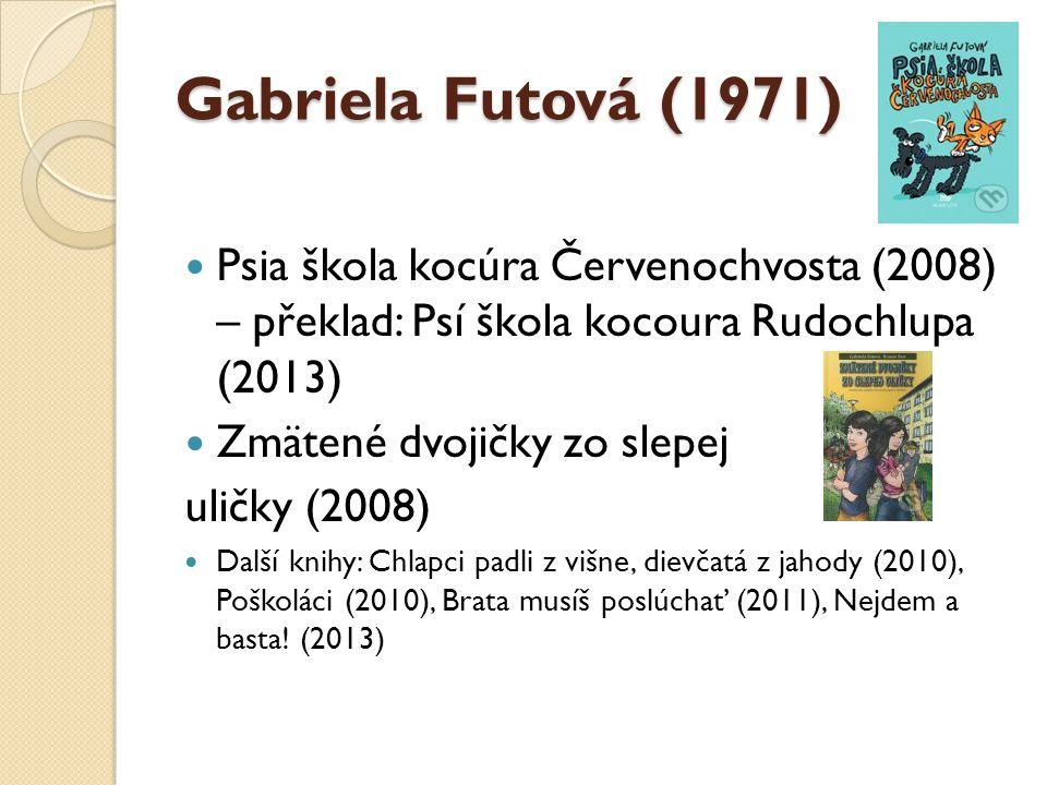 Gabriela Futová (1971) Psia škola kocúra Červenochvosta (2008) – překlad: Psí škola kocoura Rudochlupa (2013)
