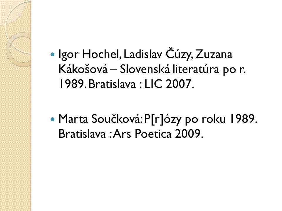 Igor Hochel, Ladislav Čúzy, Zuzana Kákošová – Slovenská literatúra po r. 1989. Bratislava : LIC 2007.